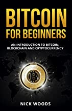 Bitcoin for Beginners: An Introduction to Bitcoin, Blockchain and Cryptocurrency