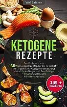 Ketogene Rezepte: Das Kochbuch mit 135 + leckeren Rezepten für die Keto Diät inkl. Tipps für die ketogene Ernährung – ideal für Anfänger und Berufstätige ... und Nährwertangaben (German Edition)