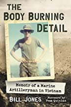The Body Burning Detail: Memoir of a Marine Artilleryman in Vietnam