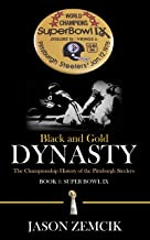 Black and Gold Dynasty (Book 1): The Championship History of the Pittsburgh Steelers