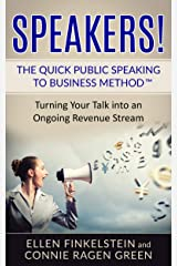 Speakers! The Quick Public Speaking to Business Method: Turning Your Talk into an Ongoing Revenue Stream Kindle Edition