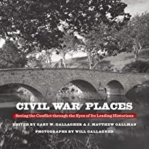 Civil War Places: Seeing the Conflict through the Eyes of Its Leading Historians [Idioma Inglés]