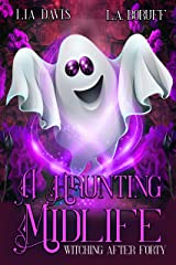 A Haunting Midlife: A Paranormal Women's Fiction Novel (Witching After Forty Book 6) Kindle Edition