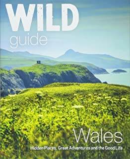 Wild Guide Wales and Marches: Hidden places, great adventures & the good life in Wales (including Herefordshire and Shrops...