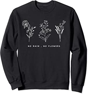 no rain no flowers sweatshirt