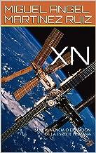 XN : SUPERVIVENCIA O EXTINCIÓN DE LA ESPECIE HUMANA (Spanish Edition)