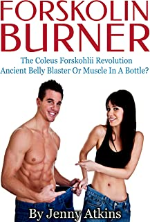 Forskolin Burner - The Coleus Forskohlii Revolution: Ancient Belly Blaster Or Muscle In A Bottle?