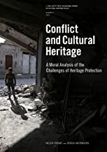 Conflict and Cultural Heritage: A Moral Analysis of the Challenges of Heritage Protection (J. Paul Getty Trust Occasional Papers in Cultural Heritage Policy) (English Edition)
