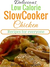 Delicious Low Calorie Slow Cooker Chicken Recipes For Everyone (English Edition)
