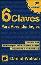 6 Claves Para Aprender Inglés (Segunda Edición): Las habilidades necesarias para hablar y entender el inglés. Los pasos qu...