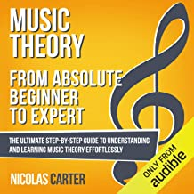 Music Theory: from Absolute Beginner to Expert: The Ultimate Step-by-Step Guide to Understanding and Learning Music Theory Effortlessly