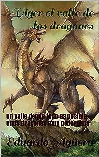 VIGER EL VALLE DE LOS DRAGONES: Un valle donde todo es posible... unos dragones muy poderosos (Spanish Edition)