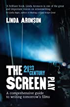 21st Century Screenplay: A comprehensive guide to writing tomorrow's films