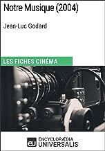 Notre Musique de Jean-Luc Godard: Les Fiches Cinéma d'Universalis (French Edition)