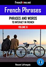 French Phrases (Vol 6) + AUDIO: 90+ Phrases to give you confidence to talk in French (with AUDIO included in the e-book)