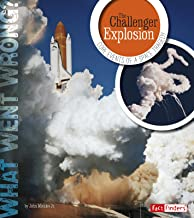 The Challenger Explosion: Core Events of a Space Tragedy (What Went Wrong?)