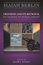 Freedom and Its Betrayal: Six Enemies of Human Liberty