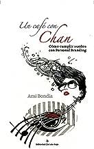 Un Café Con Chan. Cómo Cumplir Sueños Con Personal Branding (Spanish Edition)