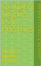 GOLDEN LIGHTS FOR PRAYERS: LIVING ABOVE FAVOR (Prophet Eze Book 1)