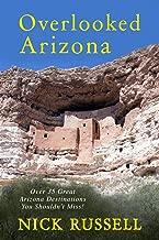 Overlooked Arizona: Over 35 Arizona Destinations You Should See