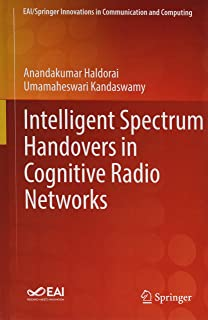 Intelligent Spectrum Handovers in Cognitive Radio Networks (EAI/Springer Innovations in Communication and Computing)