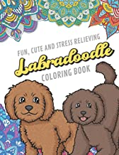 Fun Cute And Stress Relieving Labradoodle Coloring Book: Find Relaxation And Mindfulness By Coloring the Stress Away With Our Beautiful Black and ... Perfect Gag Gift Birthday Present or Holidays