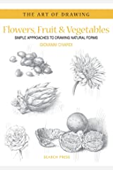 Art of Drawing: Flowers, Fruit & Vegetables: Simple approaches to drawing natural forms Paperback