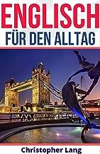 Englisch für den Alltag: Verbesser dein Wortschatz mit Vokabeln und Dialogbeispielen (für Anfänger und Fortgeschrittene) (German Edition)