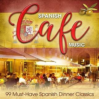 Spanish Café Music: 99 Must-Have Spanish Dinner Classics