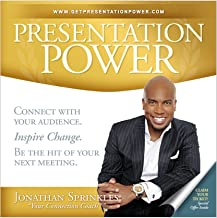 Presentation Power: Connect With Your Audience. Inspire Change. Be The Hit of Your Next Meeting.