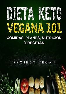 Dieta Keto Vegana 101 - Comidas, Planes, Nutrición y Recetas: La guía definitiva para perder peso rápidamente con una diet...