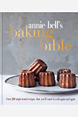 Annie Bell's Baking Bible: Over 200 triple-tested recipes that you'll want to cook again and again Kindle Edition