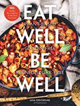 Eat Well, Be Well: 100+ Healthy Re-creations of the Food You Crave