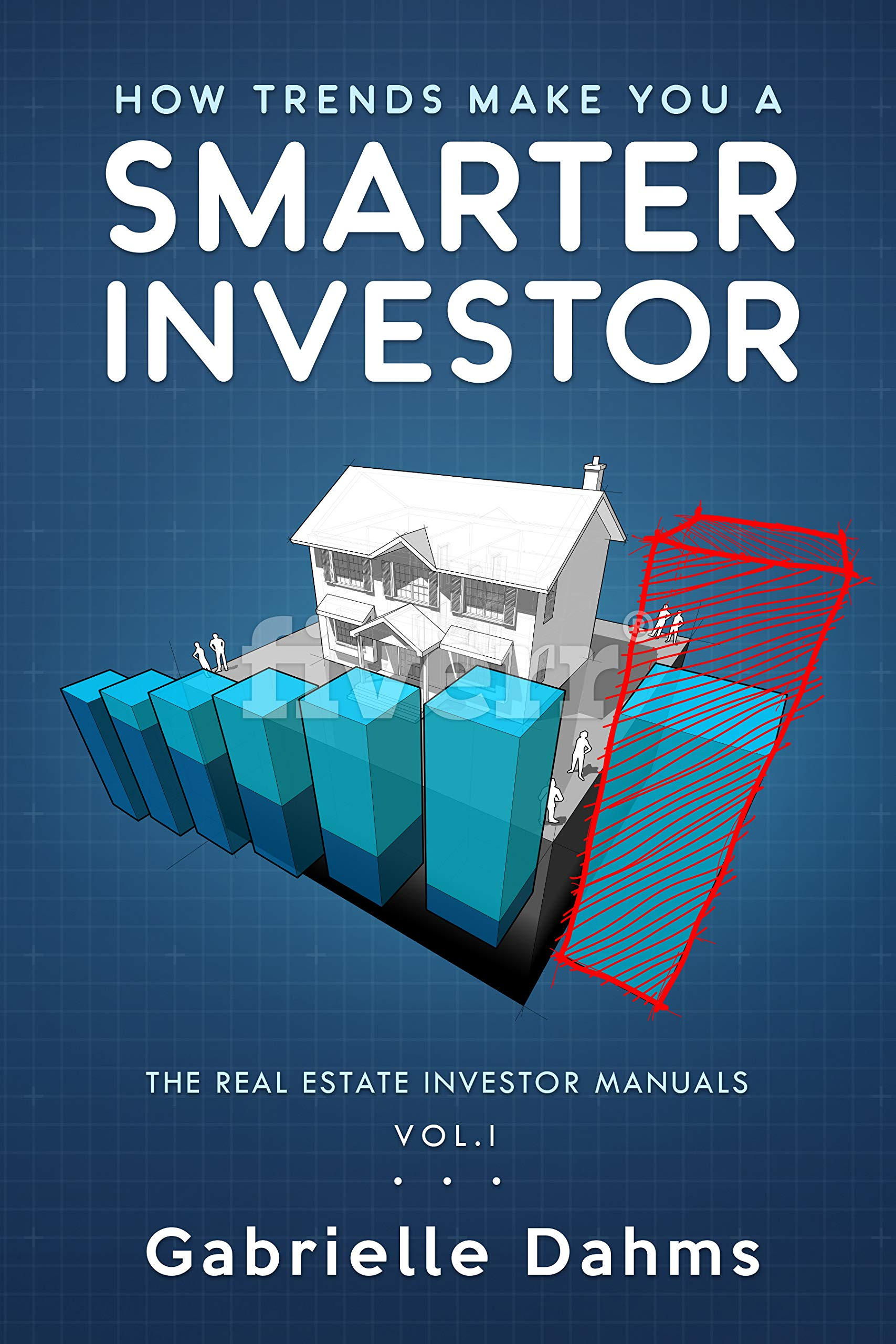 How Trends Make You A Smarter Investor: The Guide to Real Estate Investing Success (The Real Estate Investor Manuals Book 1)