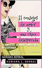 11 CONSEJOS DE AMOR Y UNA CHICA DESESPERADA: 11 consejos de amor que toda chica debe saber antes de su primer novio (Spanish Edition)