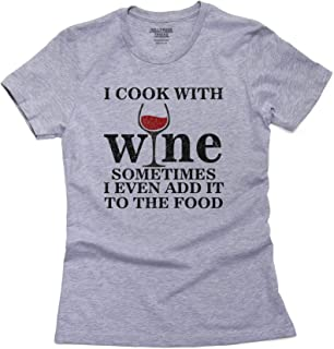 Hollywood Thread I Cook with Wine Sometimes I Even Add It to The Food Women's Cotton T-Shirt