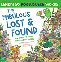 The Fabulous Lost & Found and the little mouse who spoke Portuguese: Laugh as you learn 50 Portuguese words with this fun ...