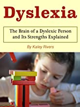 Dyslexia: The Brain of a Dyslexic Person and Its Strengths Explained
