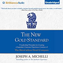 The New Gold Standard: 5 Leadership Principles for Creating a Legendary Customer Experience Courtesy of the Ritz-Carlton H...