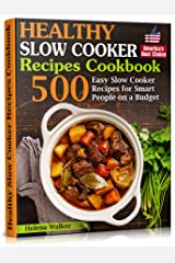 Healthy Slow Cooker Recipes Cookbook: 500 Easy Slow Cooker Recipes for Smart People on a Budget. (Bonus! Low-Carb, Keto, Vegan, Vegetarian and Mediterranean Crock Pot Recipes) (Slow Cooker Cookbook) Kindle Edition