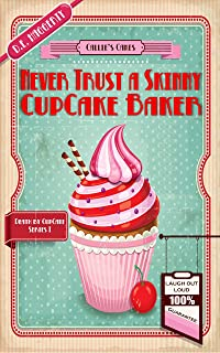 Never Trust a Skinny Cupcake Baker (Death by Cupcake Book 1)