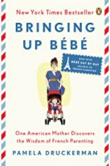 Bringing Up Bébé: One American Mother Discovers the Wisdom of French Parenting (now with Bébé Day by Day: 100 Keys to French Parenting) Kindle Edition