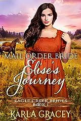 Mail Order Bride - Elise's Journey: Sweet Clean Historical Western Mail Order Bride Inspirational Romance (Eagle Creek Brides Book 1) Kindle Edition