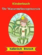 Kinderbuch: Die Wassermelonenprinzessin (Italienisch-Deutsch) (Italienisch-Deutsch Zweisprachiges Kinderbuch 1) (German Edition)