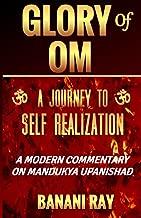 Glory of OM: A Journey to Self-Realization: A Modern Commentary on Mandukya Upanishad
