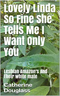 Lovely Linda So Fine She Tells Me I Want Only You: Lesbian Amazon's And Their white mate (English Edition)