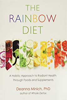 The Rainbow Diet: A Holistic Approach to Radiant Health Through Foods and Supplements (Nutrition, Healthy Diet & Weight Loss)