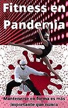 Fitness en Pandemia : Mantenerse en forma es más importante que nunca (Spanish Edition)