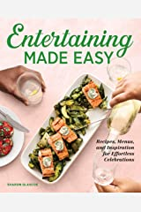 Entertaining Made Easy: Recipes, Menus, and Inspiration for Effortless Celebrations Kindle Edition