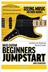 Bass Guitar Beginners Jumpstart: Learn Basic Lines, Rhythms and Play Your First Songs (Seeing Music) Kindle Edition